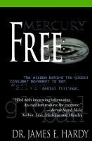 Mercury Free: The Wisdom Behind the Global Consumer Movement to Ban Silver Dental Fillings als Buch