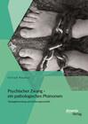 Psychischer Zwang - ein pathologisches Phänomen: Ätiologieforschung und Erklärungsmodelle