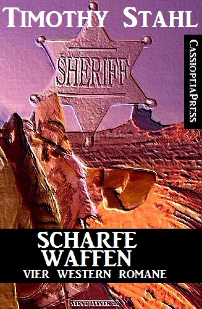 Scharfe Waffen: Vier Western Romane als eBook