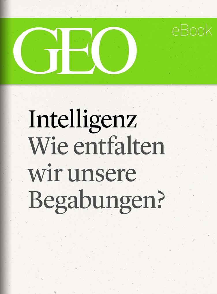Intelligenz: Wie entfalten wir unsere Begabungen? (GEO eBook Single) als eBook