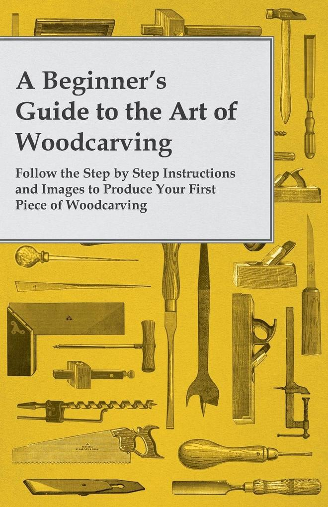 A Beginner´s Guide to the Art of Woodcarving - ...