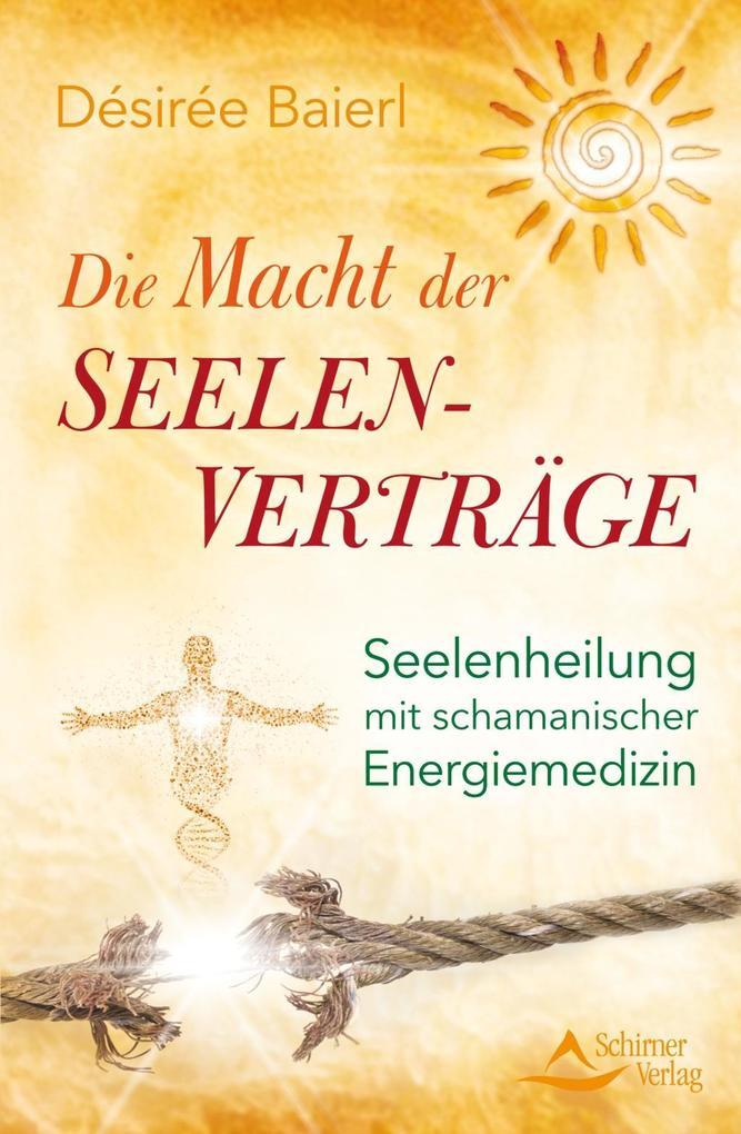 Die Macht der Seelenverträge als eBook von Désirée Baierl
