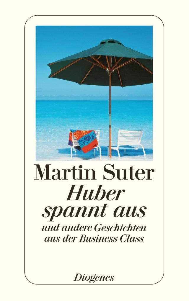 Huber spannt aus als eBook von Martin Suter