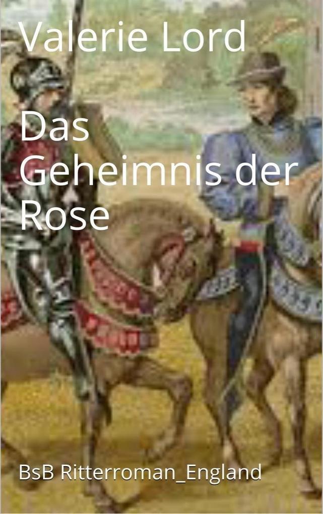 Das Geheimnis der Rose als eBook von Valerie Lord