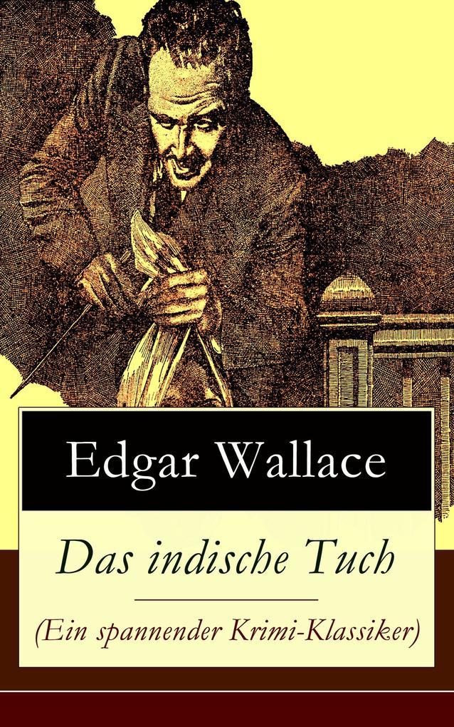 Das indische Tuch (Ein spannender Krimi-Klassiker) - Vollständige deutsche Ausgabe als eBook von Edgar Wallace
