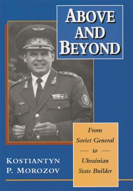 Above and Beyond: From Soviet General to Ukrainian State Builder als Buch