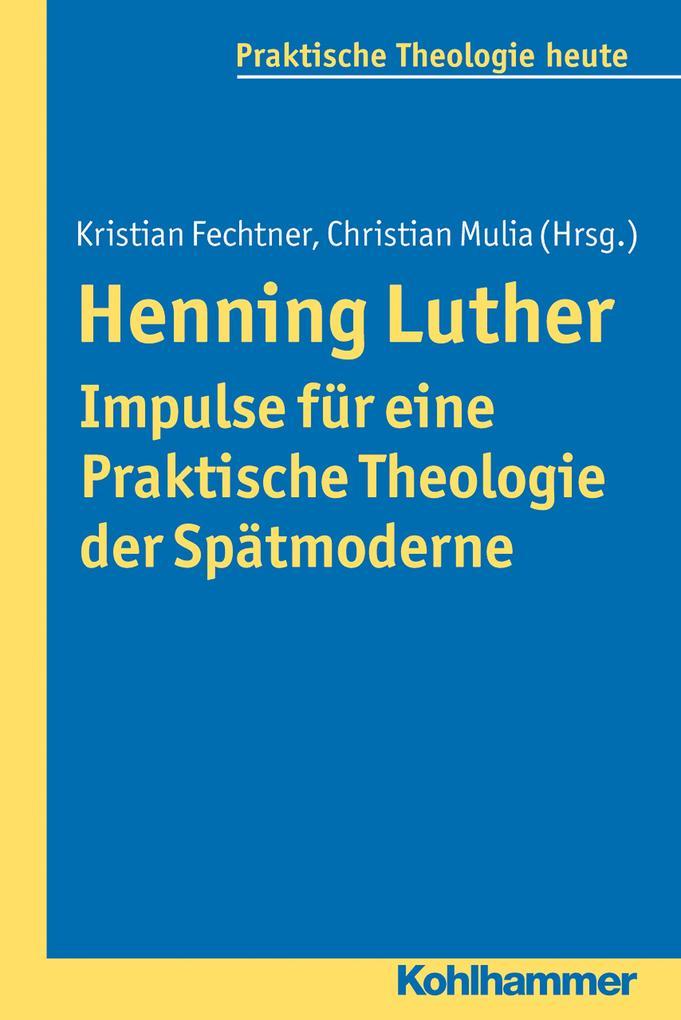Henning Luther - Impulse für eine Praktische Theologie der Spätmoderne als eBook