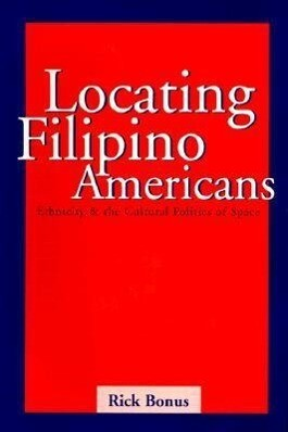 Locating Filipino Americans: Ethnicity and the Cultural Politics of Space als Taschenbuch