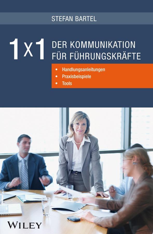 1x1 der Kommunikation für Führungskräfte: Handlungsanleitungen, Praxisbeispiele, Tools als eBook von Stefan Bartel