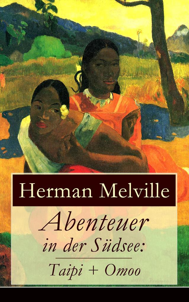 Abenteuer in der Südsee: Taipi + Omoo (Vollständige deutsche Ausgabe) als eBook von Herman Melville