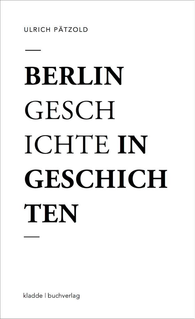 Berlin - Geschichte in Geschichten als eBook von Ulrich Pätzold