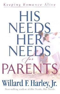 His Needs, Her Needs for Parents: Keeping Romance Alive als Buch