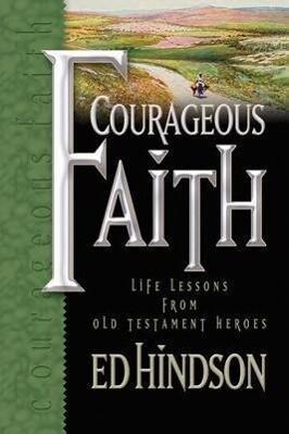 Courageous Faith: Life Lessons from Old Testament Heroes als Buch