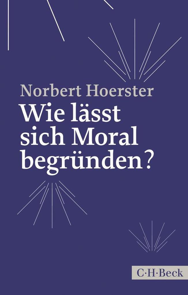 Wie lässt sich Moral begründen? als eBook von Norbert Hoerster