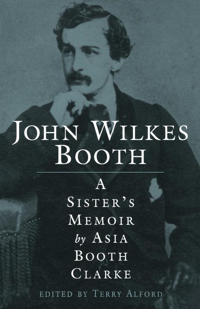 John Wilkes Booth: A Sisteras Memoir als Taschenbuch