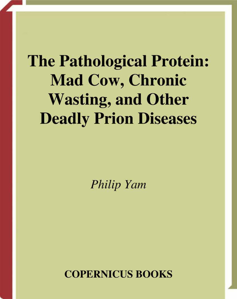 The Pathological Protein: Mad Cow, Chronic Wasting, and Other Deadly Prion Diseases als Buch