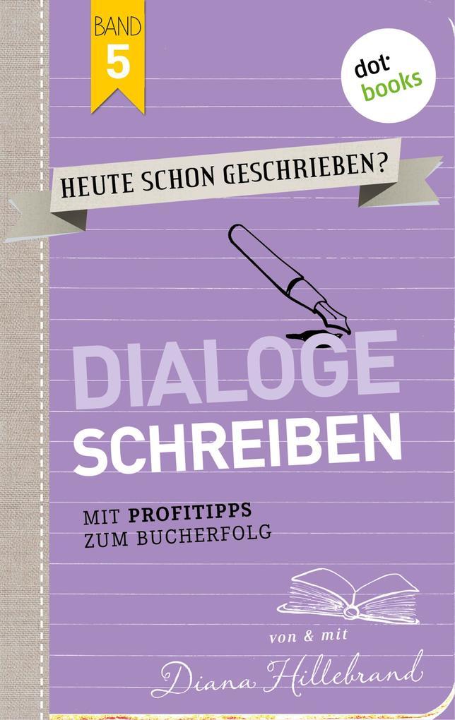 HEUTE SCHON GESCHRIEBEN? - Band 5: Dialoge schreiben als eBook