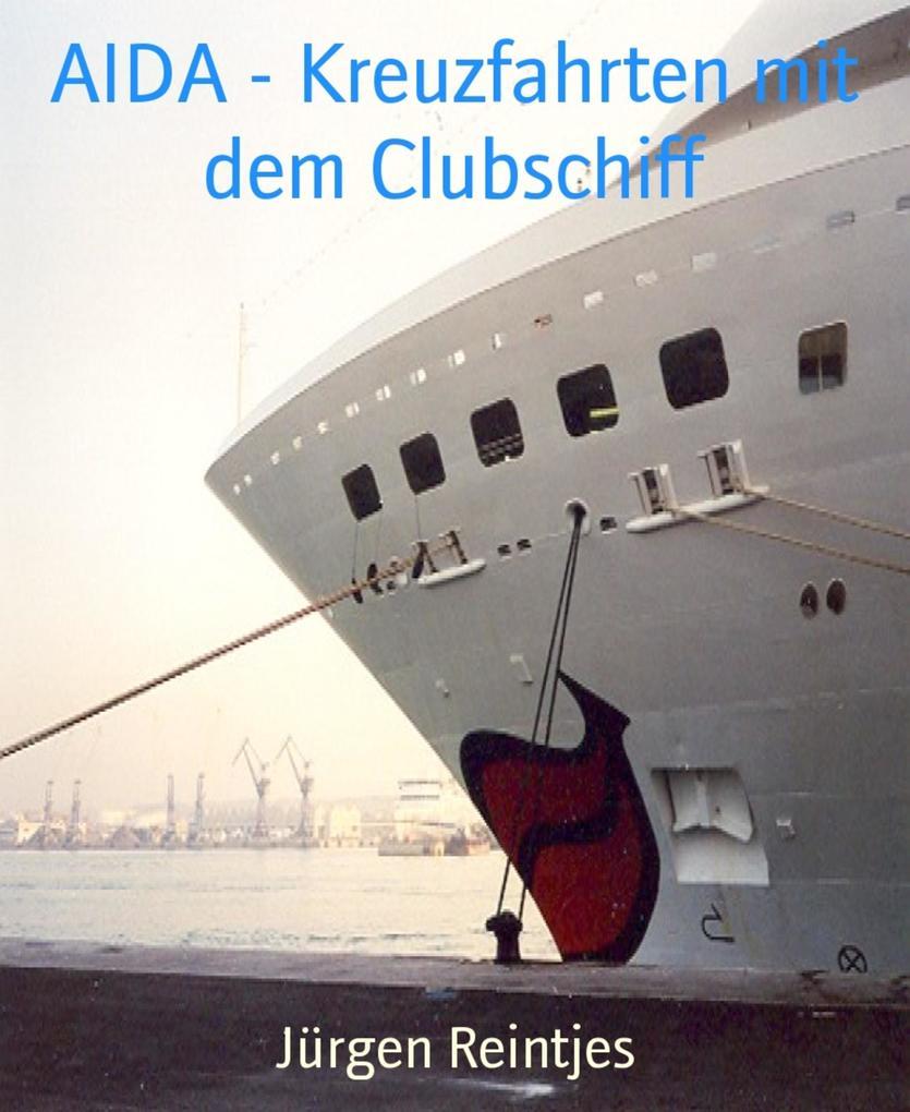 AIDA - Kreuzfahrten mit dem Clubschiff als eBook von Jürgen Reintjes