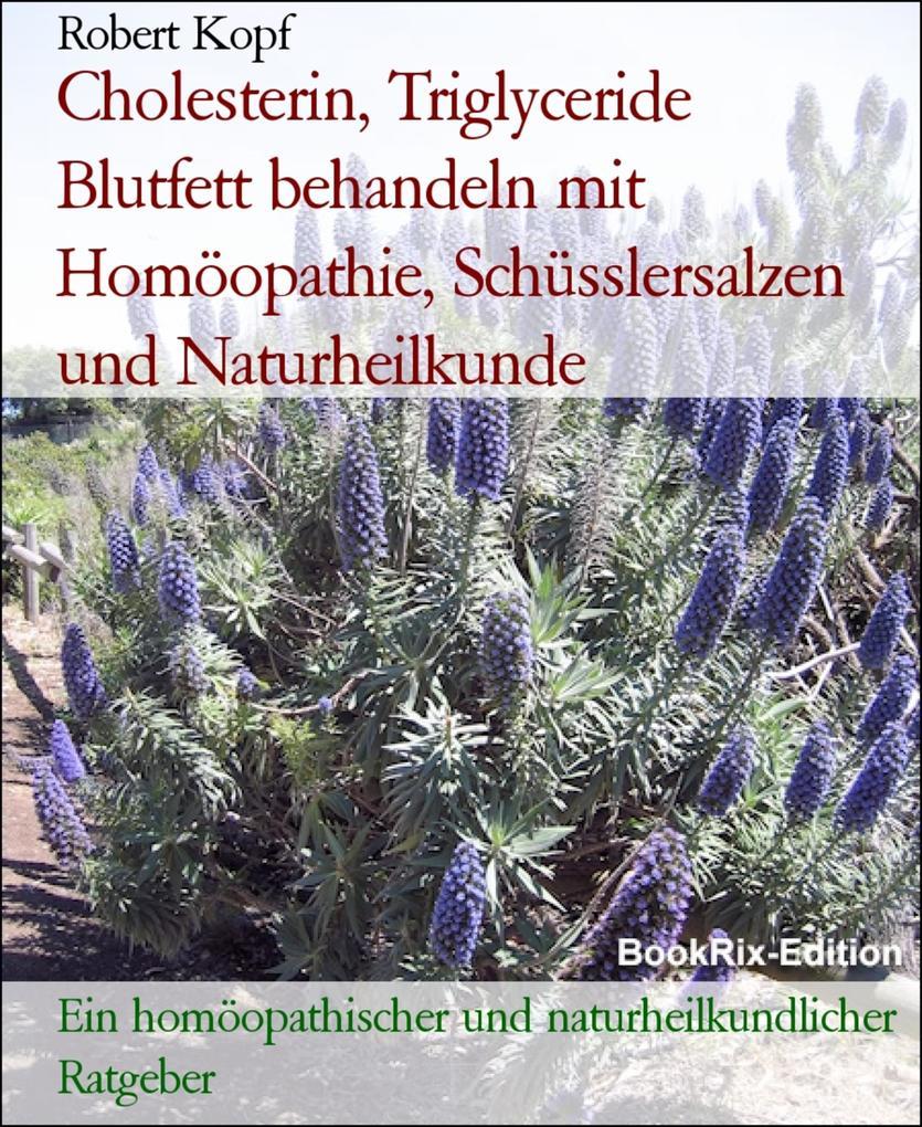 Cholesterin, Triglyceride - Blutfett behandeln mit Homöopathie, Schüsslersalzen (Biochemie) und Naturheilkunde als eBook