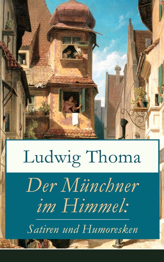 Der Münchner im Himmel: Satiren und Humoresken als eBook