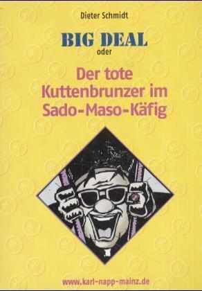 Big Deal oder Der tote Kuttenbrunzer im Sado-Maso-Käfig als Buch
