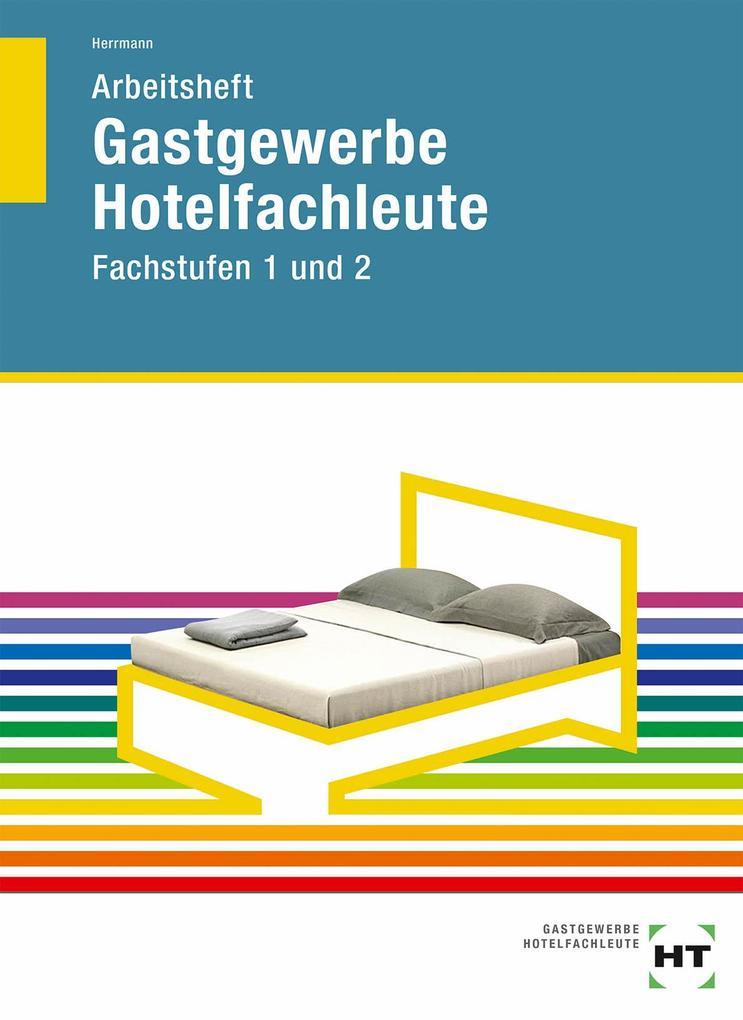 Arbeitsheft Hotelfachleute Fachstufen 1 und 2 als Buch