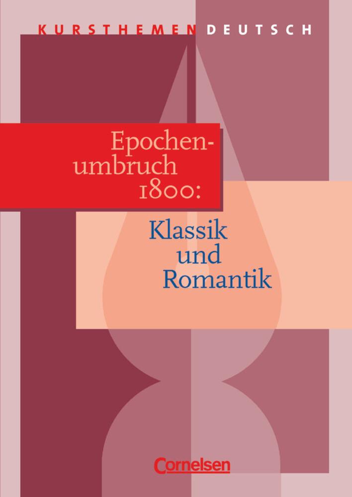 Kursthemen Deutsch. Epochenumbruch 1800: Klassik und Romantik. Schülerband als Buch