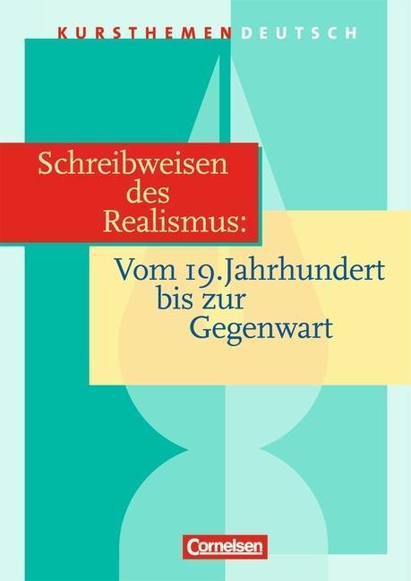 Kursthemen Deutsch. Schreibweisen des Realismus. Vom 19. Jahrhundert bis zur Gegenwart. Schülerband als Buch