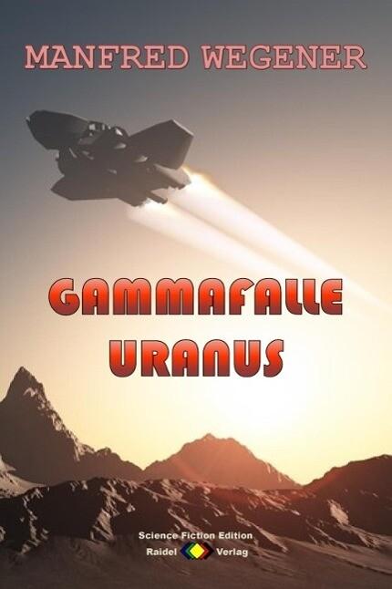 Gammafalle Uranus (Science Fiction Roman) als eBook von Manfred Wegener