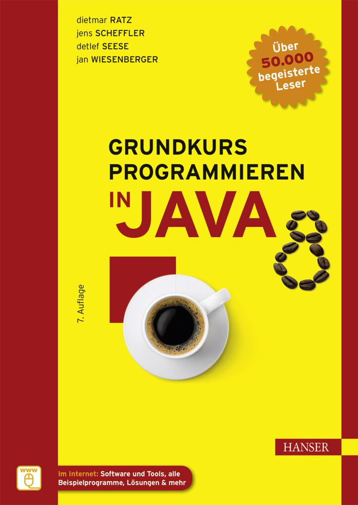 Grundkurs Programmieren in Java als eBook von Dietmar Ratz, Jens Scheffler, Detlef Seese, Jan Wiesenberger