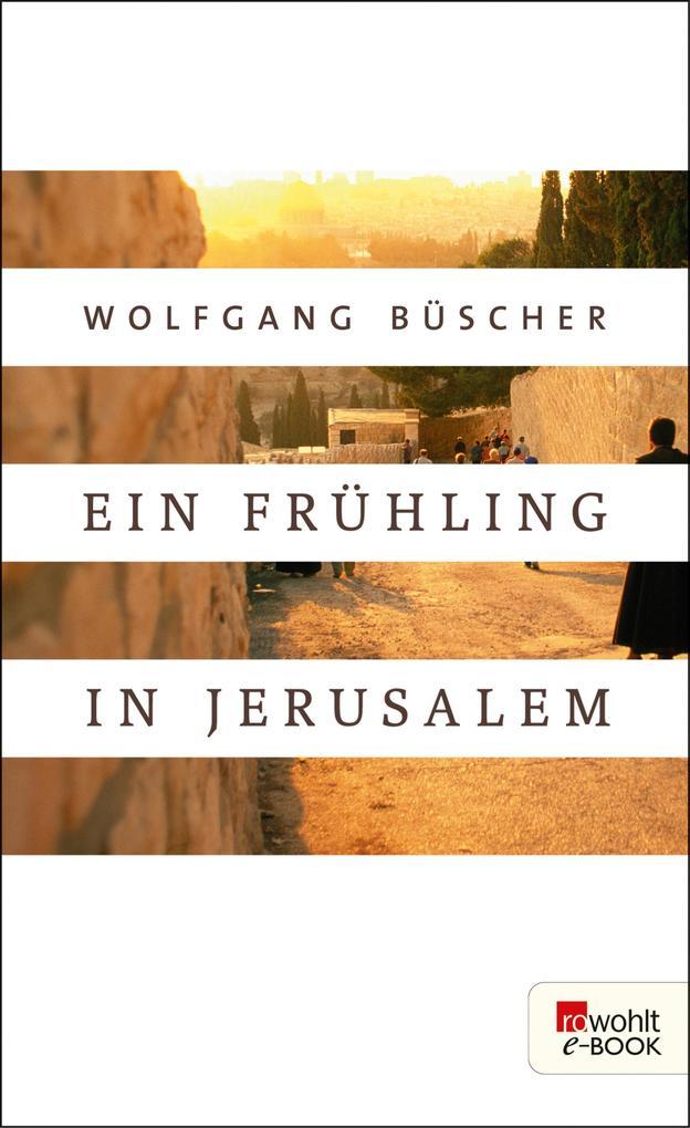 Ein Frühling in Jerusalem als eBook von Wolfgang Büscher