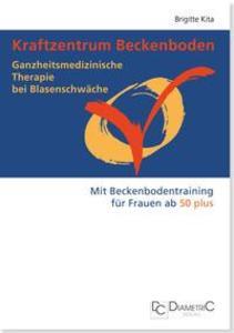 Kraftzentrum Beckenboden: Ganzheitsmedizinische Therapie bei Blasenschwäche mit Beckenbodentraining für Frauen ab 50 plus als eBook