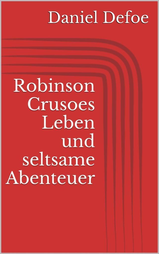 Robinson Crusoes Leben und seltsame Abenteuer als eBook von Daniel Defoe