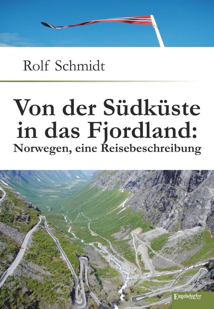 Von der Südküste in das Fjordland: Norwegen, eine Reisebeschreibung als eBook von Rolf Schmidt, Rolf Schmidt