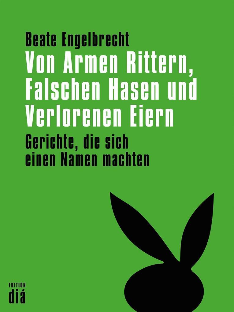 Von Armen Rittern, Falschen Hasen und Verlorenen Eiern als eBook