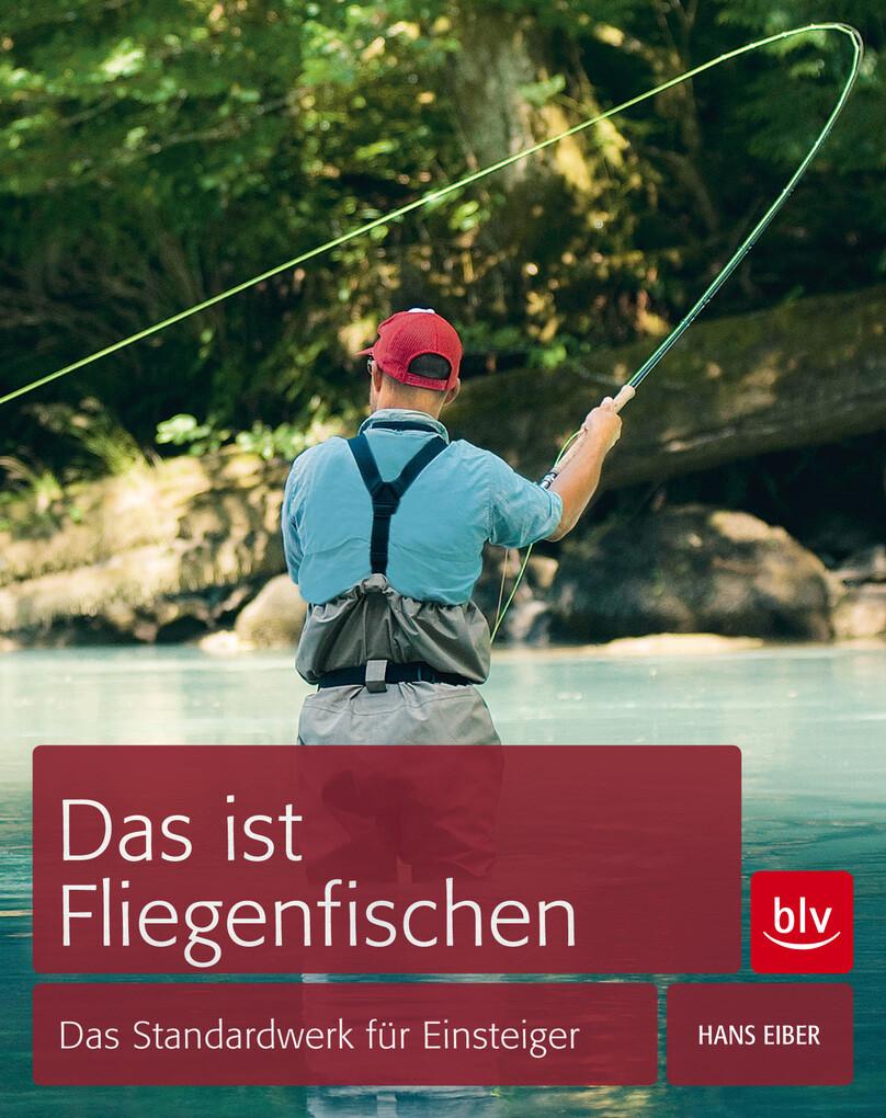 Das ist Fliegenfischen als eBook von Hans Eiber