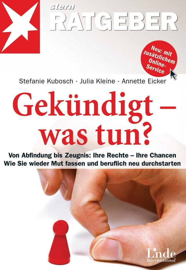 Gekündigt - was tun? als eBook von Stefanie Kubosch, Julia Kleine, Annette Eicker