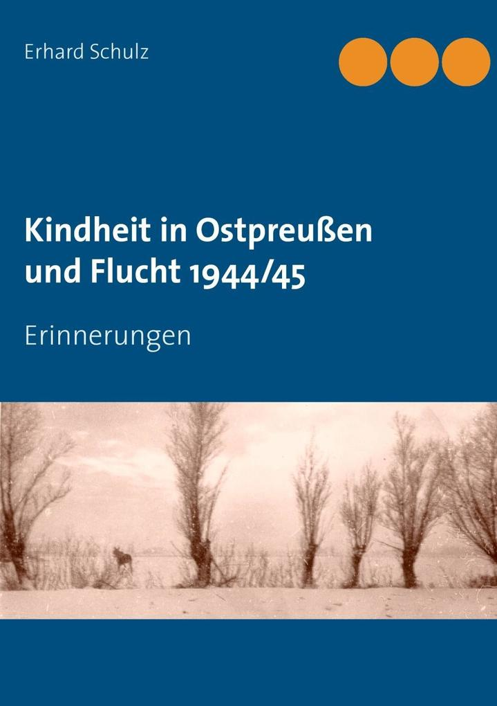 Kindheit in Ostpreußen und Flucht 1944/45 als eBook von Erhard Schulz