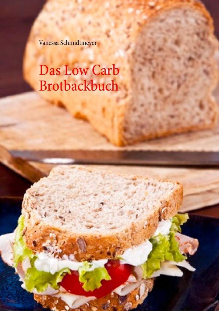 Das Low Carb Brotbackbuch als eBook von Vanessa Schmidtmeyer