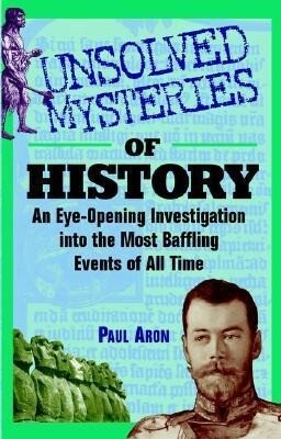 Unsolved Mysteries of History: An Eye-Opening Investigation Into the Most Baffling Events of All Time als Buch