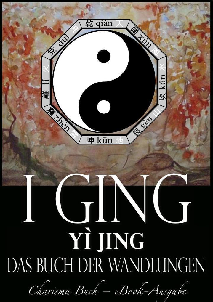I Ging [Yì Jing] - Das Buch der Wandlungen als eBook von Unbekannte Autoren