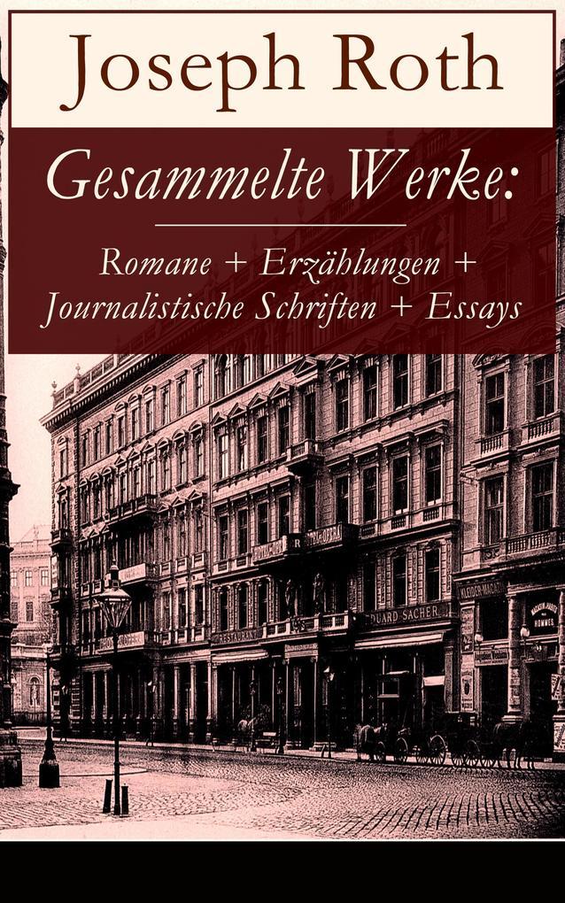 Gesammelte Werke: Romane + Erzählungen + Journalistische Schriften + Essays als eBook epub