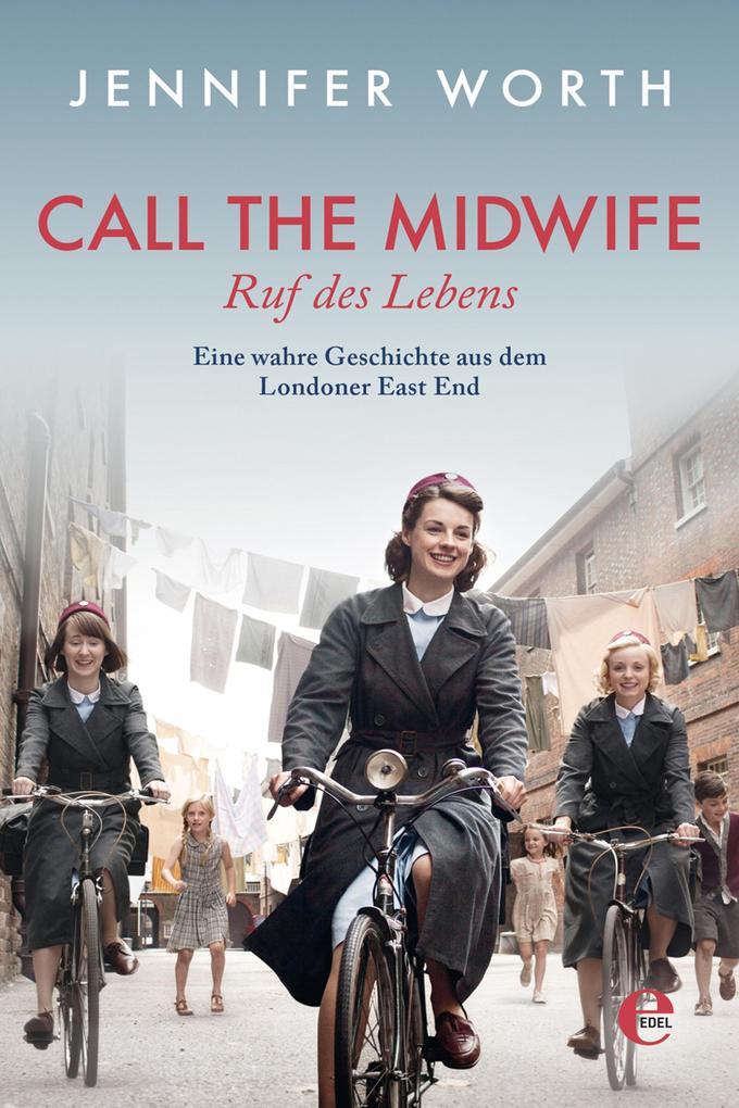 Call the Midwife - Ruf des Lebens als eBook von Jennifer Worth, Jennifer Worth
