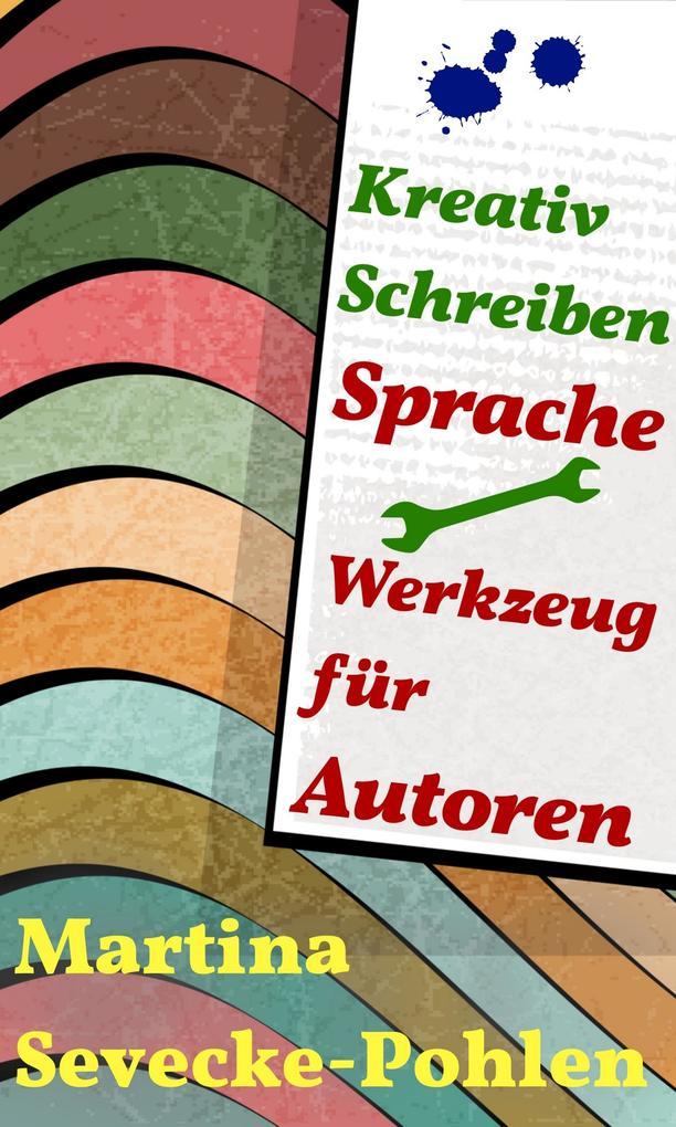 Kreativ Schreiben. Sprache - Werkzeug für Autoren als eBook