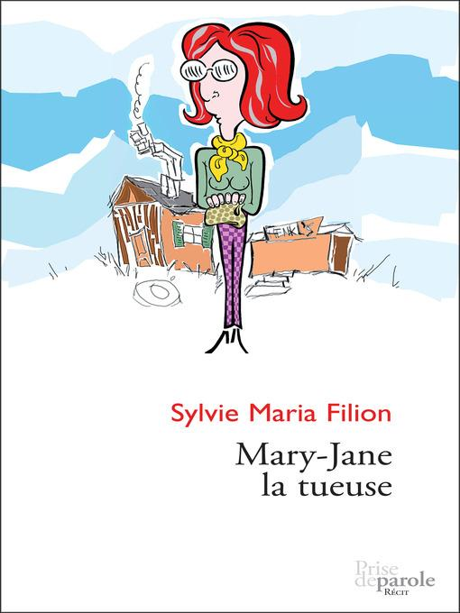 Mary-Jane la tueuse als eBook von Sylvie Maria Filion - Prise de parole