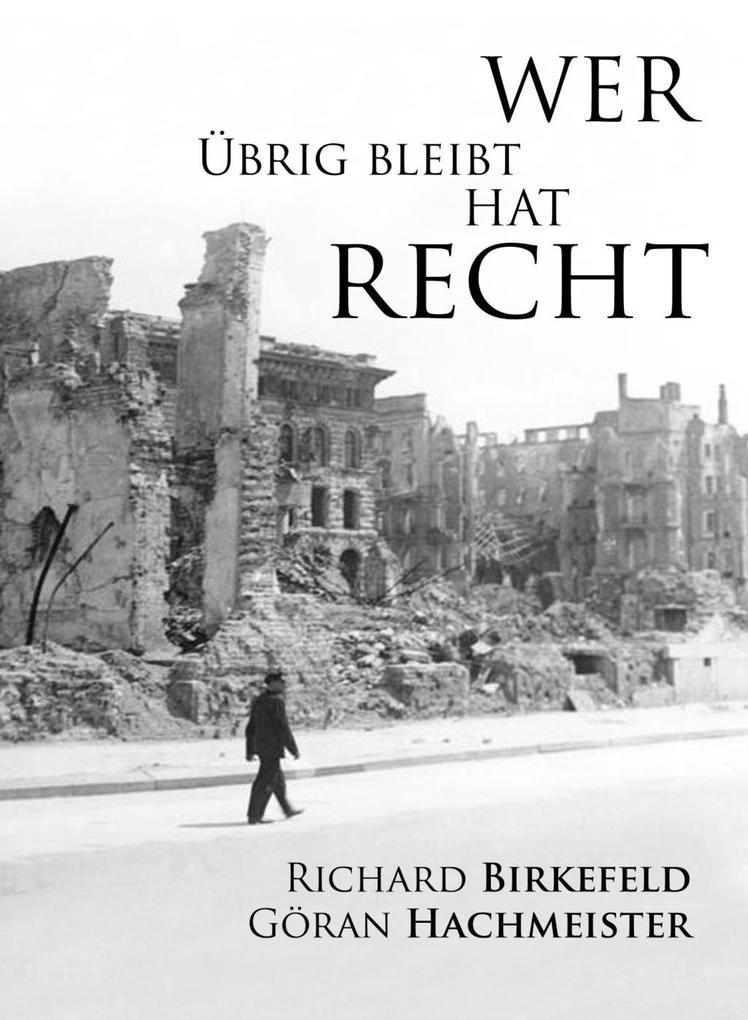 Wer übrig bleibt hat recht als eBook von Richard Birkefeld, Göran Hachmeister, Richard Birkefeld, Göran Hachmeister