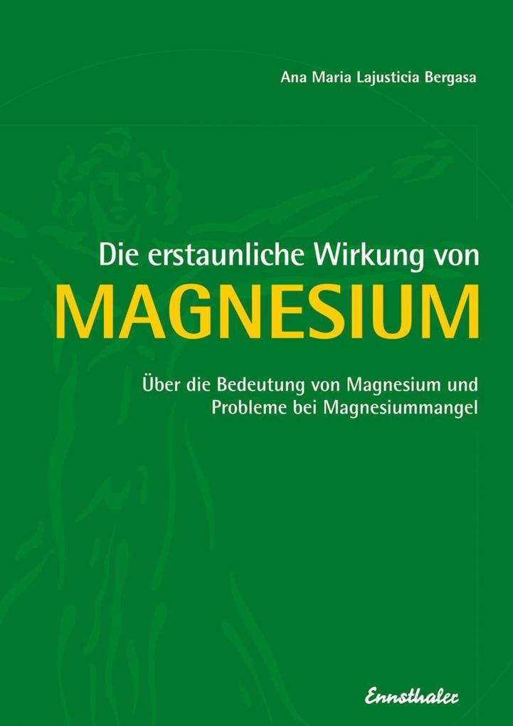 Die erstaunliche Wirkung von Magnesium als eBook von Ana Maria Lajusticia Bergasa