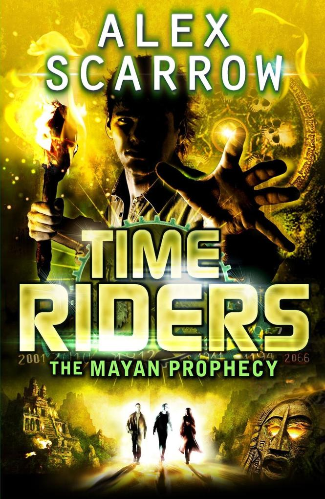TimeRiders: The Mayan Prophecy (Book 8) als eBook von Alex Scarrow