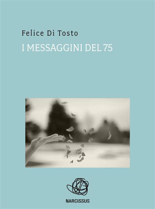 I messaggini del 75 als eBook von Felice Di Tosto - Felice Di Tosto