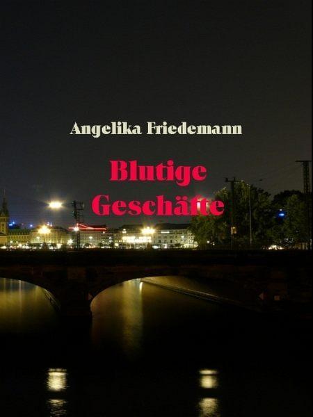 Blutige Geschäfte als eBook von Angelika Friedemann - Angelika Friedemann